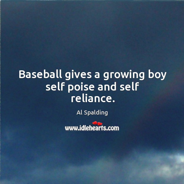 Image, Baseball gives a growing boy self poise and self reliance.