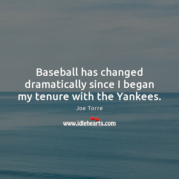 Baseball has changed dramatically since I began my tenure with the Yankees. Image