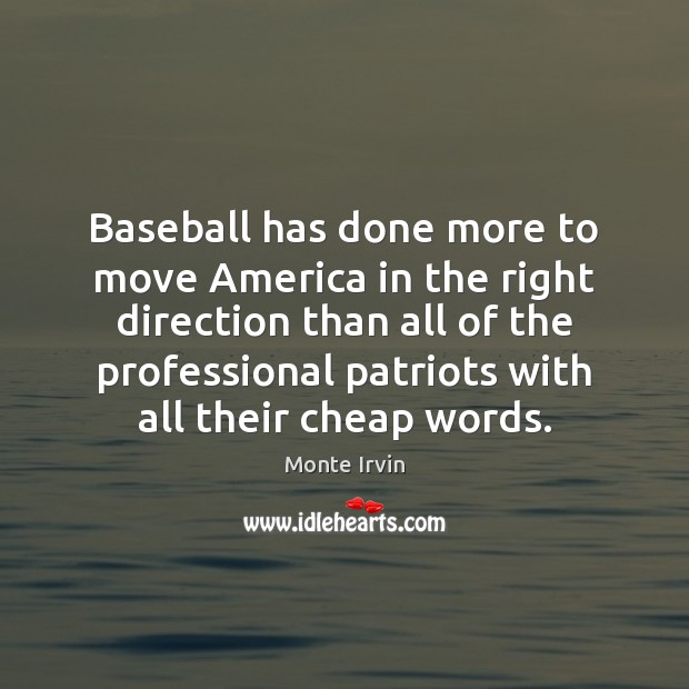Baseball has done more to move America in the right direction than Monte Irvin Picture Quote