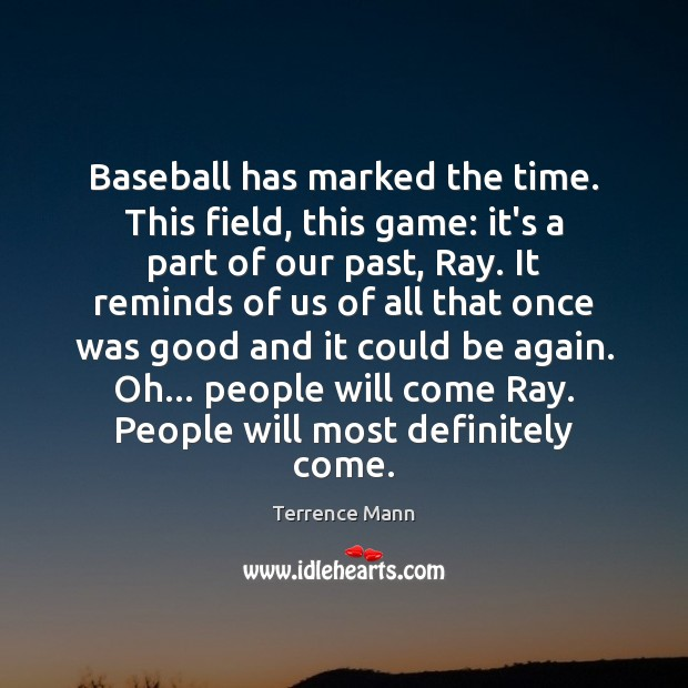 Baseball has marked the time. This field, this game: it's a part Image