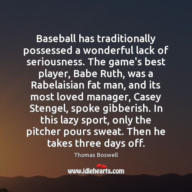 Image, Baseball has traditionally possessed a wonderful lack of seriousness. The game's best