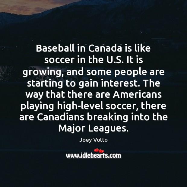 Baseball in Canada is like soccer in the U.S. It is Image