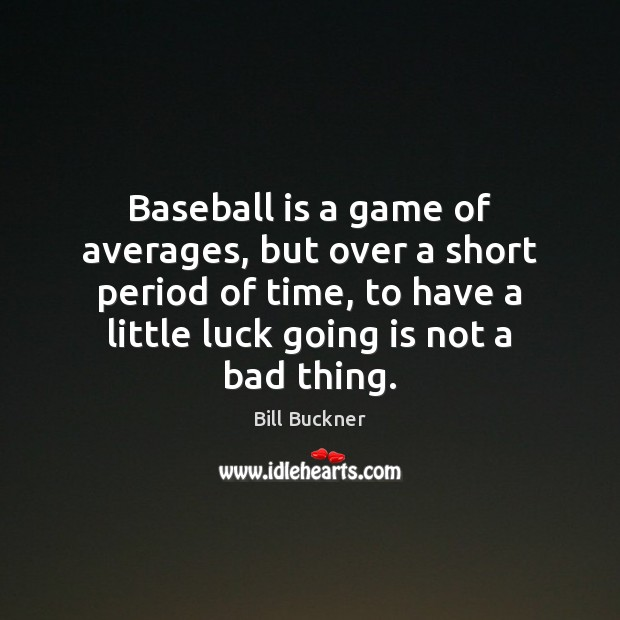 Image, Baseball is a game of averages, but over a short period of