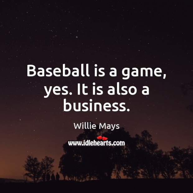 Image, Baseball is a game, yes. It is also a business.