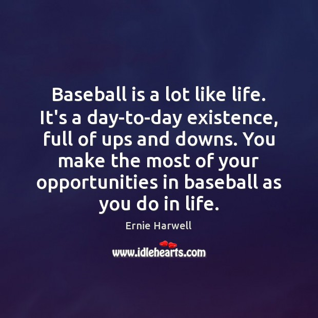 Baseball is a lot like life. It's a day-to-day existence, full of Ernie Harwell Picture Quote
