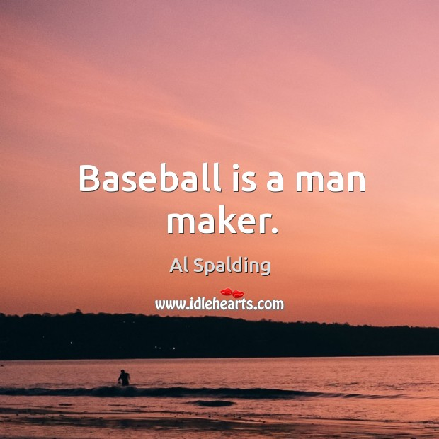 Image, Baseball is a man maker.