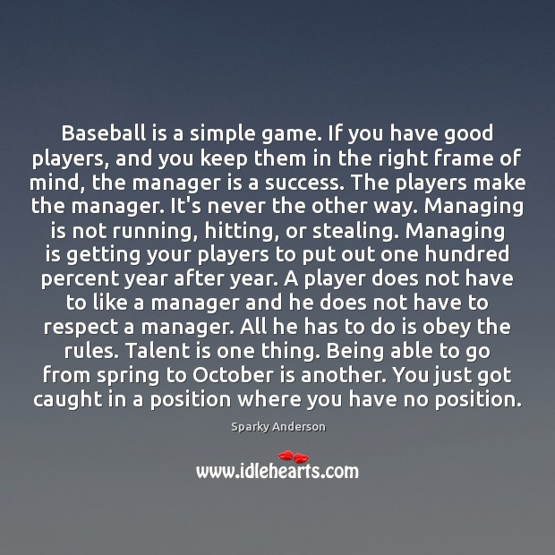 Baseball is a simple game. If you have good players, and you Spring Quotes Image