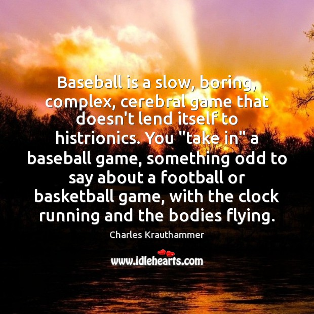 Image, Baseball is a slow, boring, complex, cerebral game that doesn't lend itself