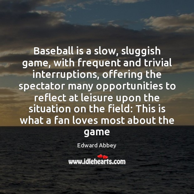 Baseball is a slow, sluggish game, with frequent and trivial interruptions, offering Image