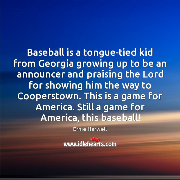 Baseball is a tongue-tied kid from Georgia growing up to be an Ernie Harwell Picture Quote