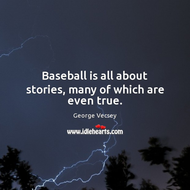 Baseball is all about stories, many of which are even true. Image