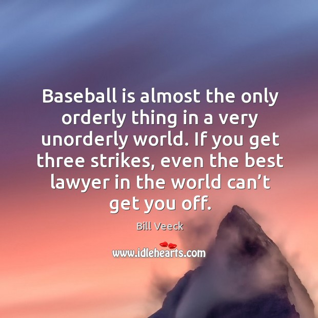 Image, Baseball is almost the only orderly thing in a very unorderly world.