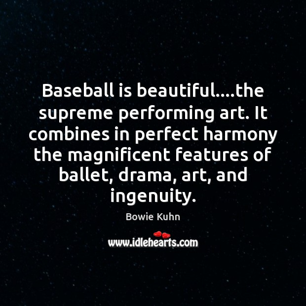Image, Baseball is beautiful….the supreme performing art. It combines in perfect harmony