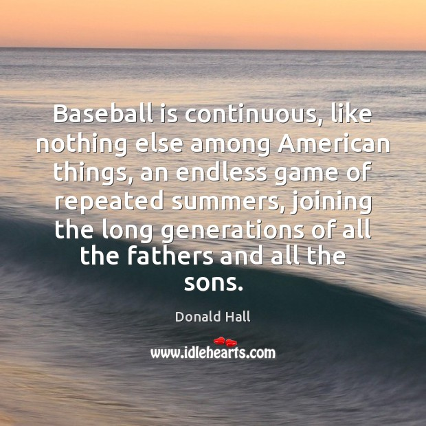 Image, Baseball is continuous, like nothing else among American things, an endless game