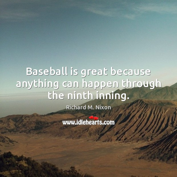 Image, Baseball is great because anything can happen through the ninth inning.