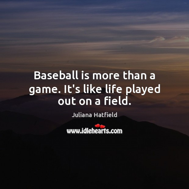 Baseball is more than a game. It's like life played out on a field. Image