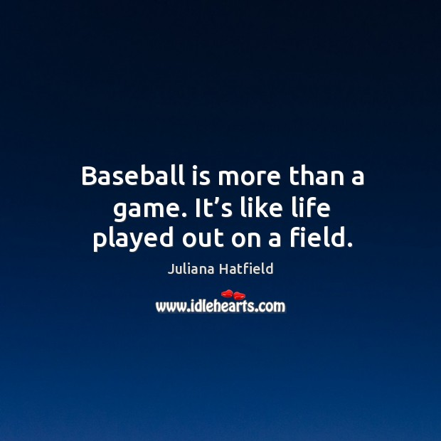 Image, Baseball is more than a game. It's like life played out on a field.