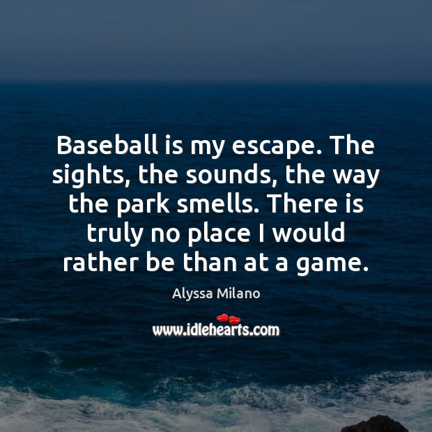 Image, Baseball is my escape. The sights, the sounds, the way the park