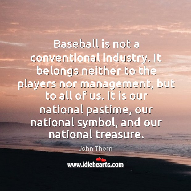Baseball is not a conventional industry. It belongs neither to the players Image