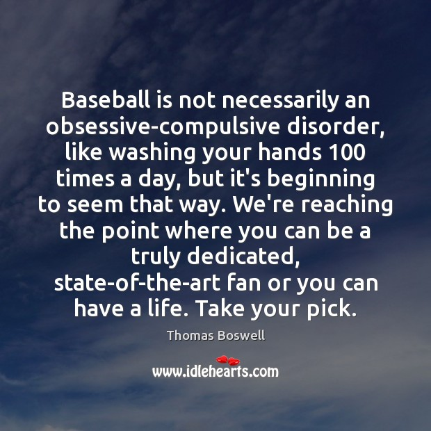 Image, Baseball is not necessarily an obsessive-compulsive disorder, like washing your hands 100 times