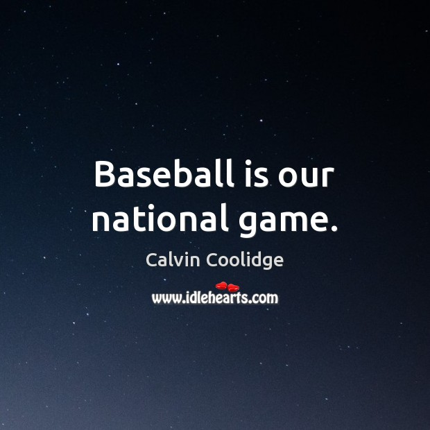 Baseball is our national game. Calvin Coolidge Picture Quote