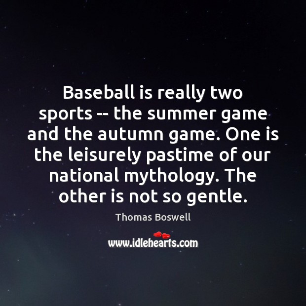 Baseball is really two sports — the summer game and the autumn Thomas Boswell Picture Quote