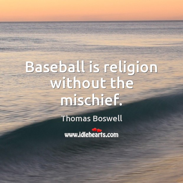 Baseball is religion without the mischief. Thomas Boswell Picture Quote