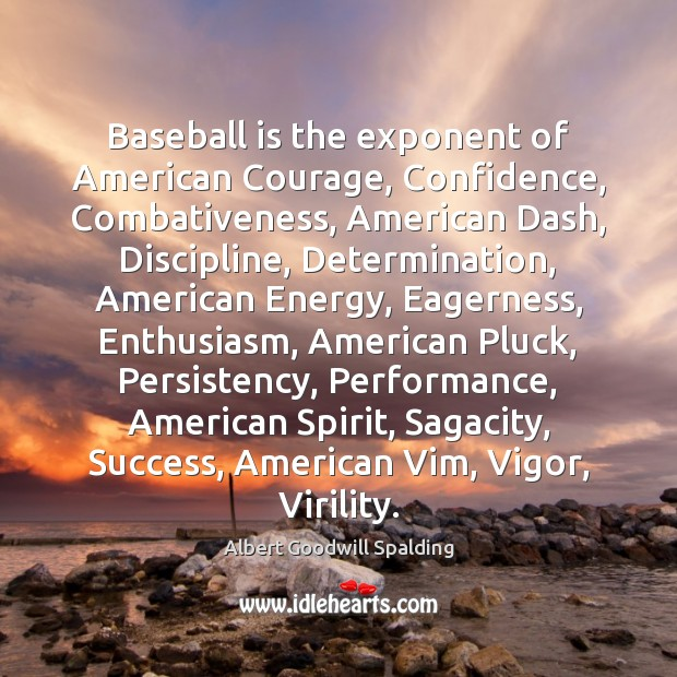 Image, Baseball is the exponent of American Courage, Confidence, Combativeness, American Dash, Discipline,