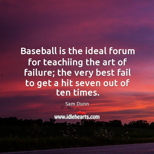 Baseball is the ideal forum for teachiing the art of failure; the Image