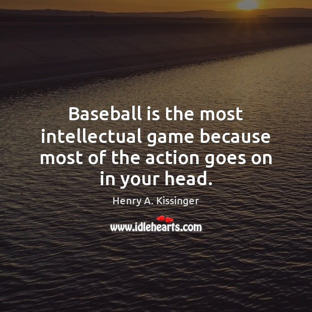 Image, Baseball is the most intellectual game because most of the action goes on in your head.