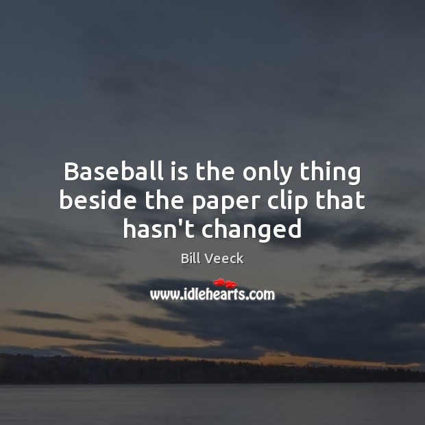 Image, Baseball is the only thing beside the paper clip that hasn't changed