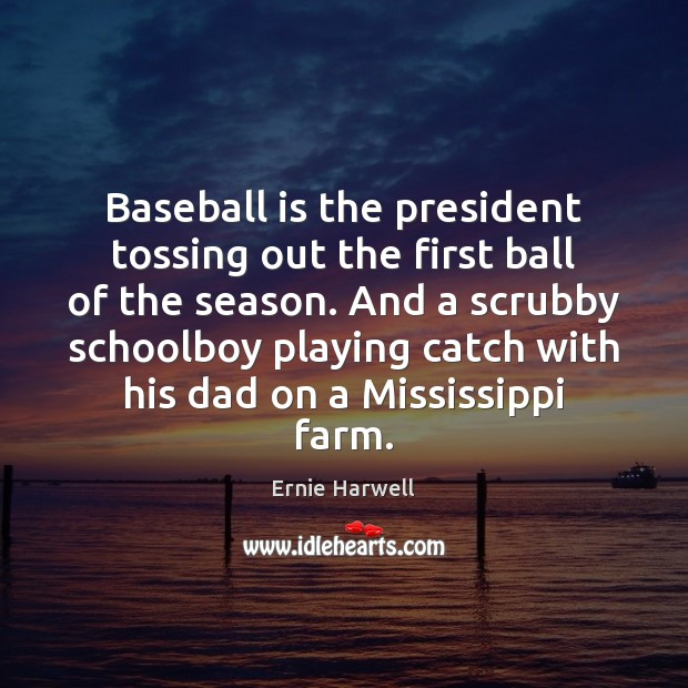 Baseball is the president tossing out the first ball of the season. Ernie Harwell Picture Quote