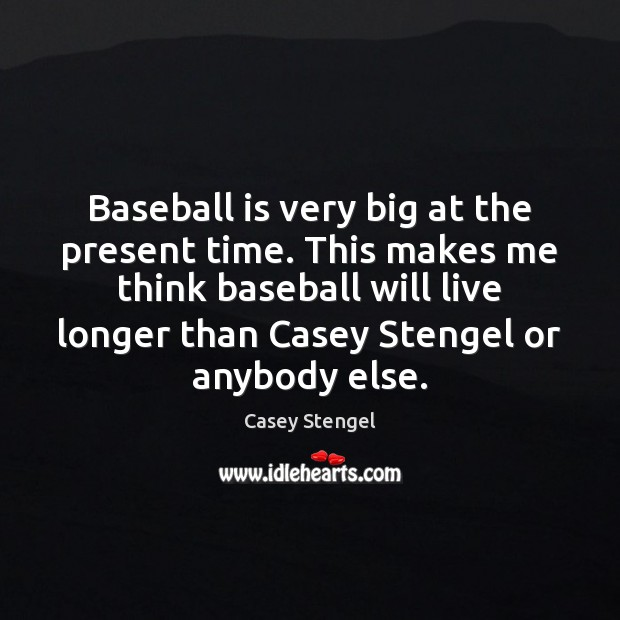 Image, Baseball is very big at the present time. This makes me think