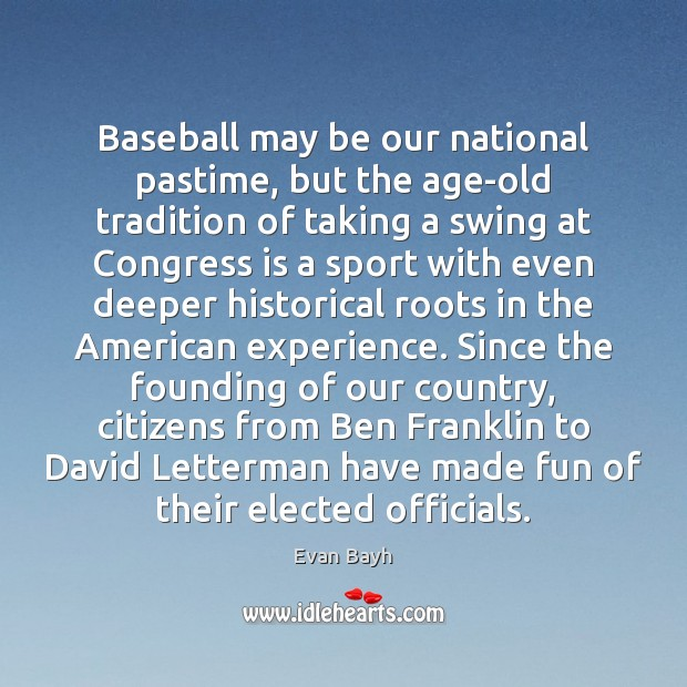 Baseball may be our national pastime, but the age-old tradition of taking Evan Bayh Picture Quote