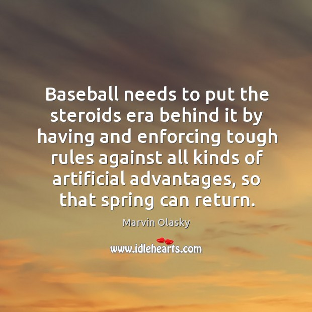 Baseball needs to put the steroids era behind it by having and enforcing tough rules Marvin Olasky Picture Quote