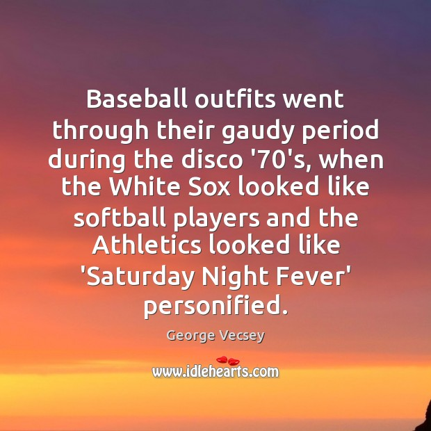 Baseball outfits went through their gaudy period during the disco '70's, Image