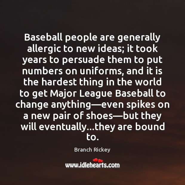 Baseball people are generally allergic to new ideas; it took years to Image