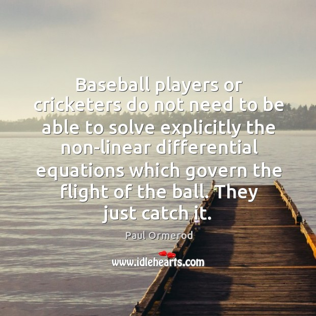 Baseball players or cricketers do not need to be able to solve Image