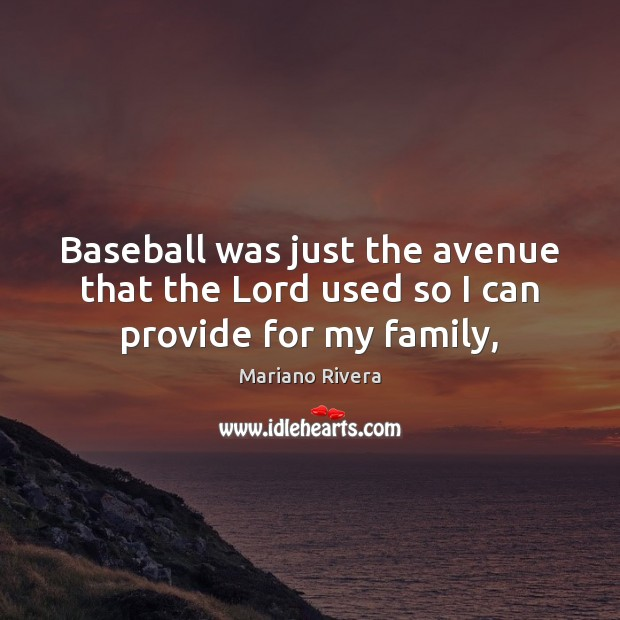 Image, Baseball was just the avenue that the Lord used so I can provide for my family,
