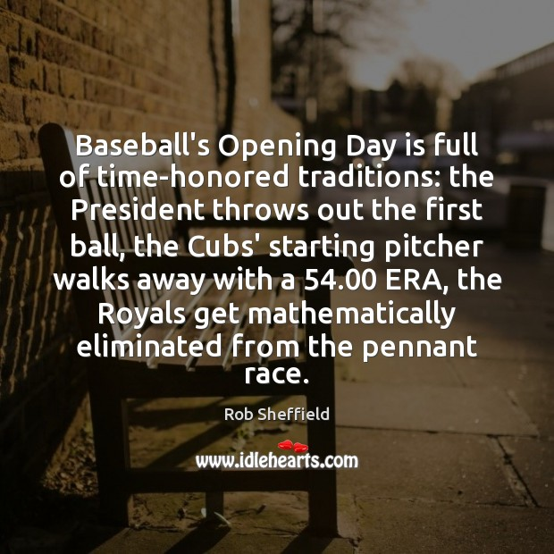 Baseball's Opening Day is full of time-honored traditions: the President throws out Rob Sheffield Picture Quote