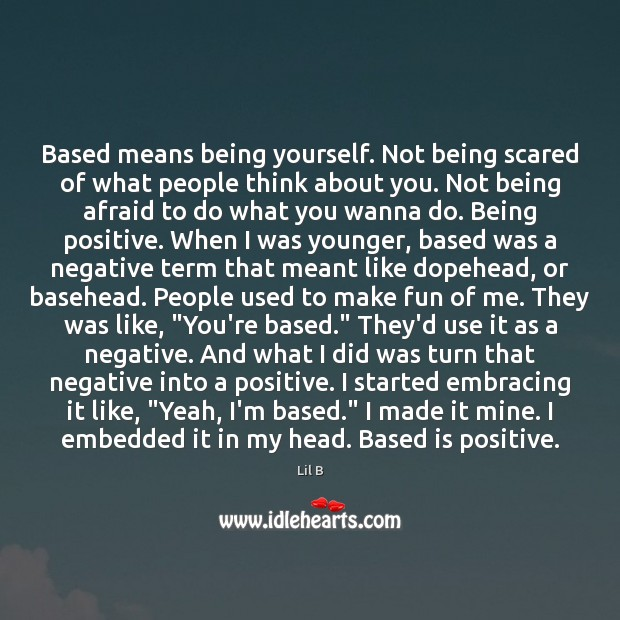 Based means being yourself. Not being scared of what people think about Image
