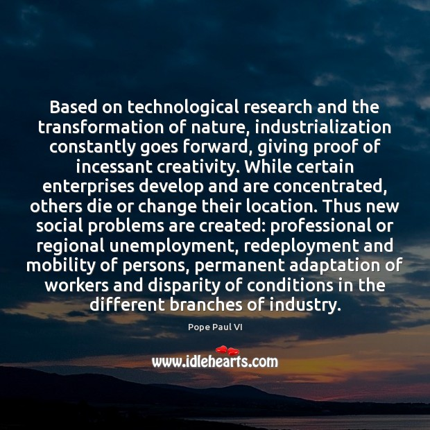 Based on technological research and the transformation of nature, industrialization constantly goes Image