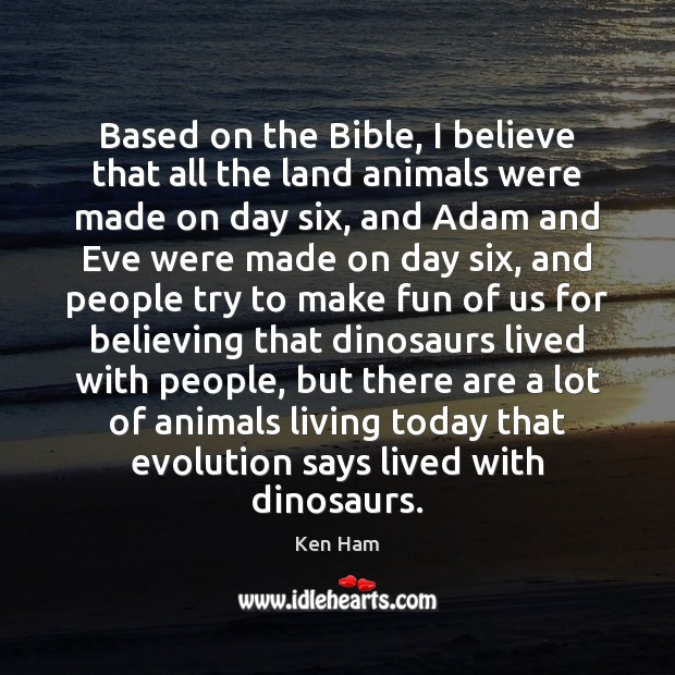 Based on the Bible, I believe that all the land animals were Image