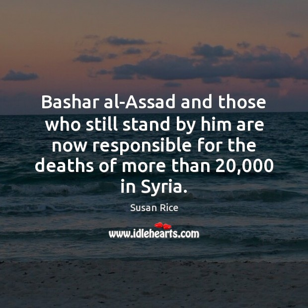 Image, Bashar al-Assad and those who still stand by him are now responsible