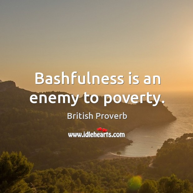 Image, Bashfulness is an enemy to poverty.