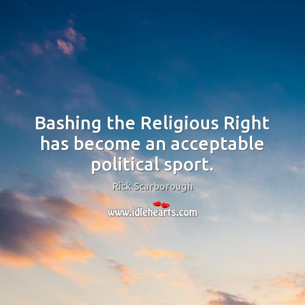 Image, Bashing the Religious Right has become an acceptable political sport.