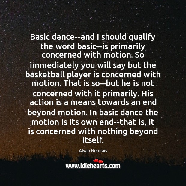 Image, Basic dance–and I should qualify the word basic–is primarily concerned with motion.