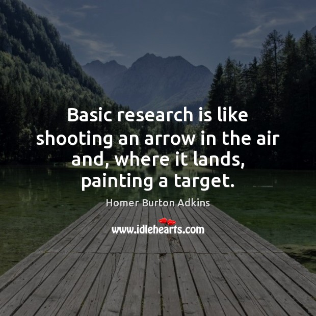 Basic research is like shooting an arrow in the air and, where Image