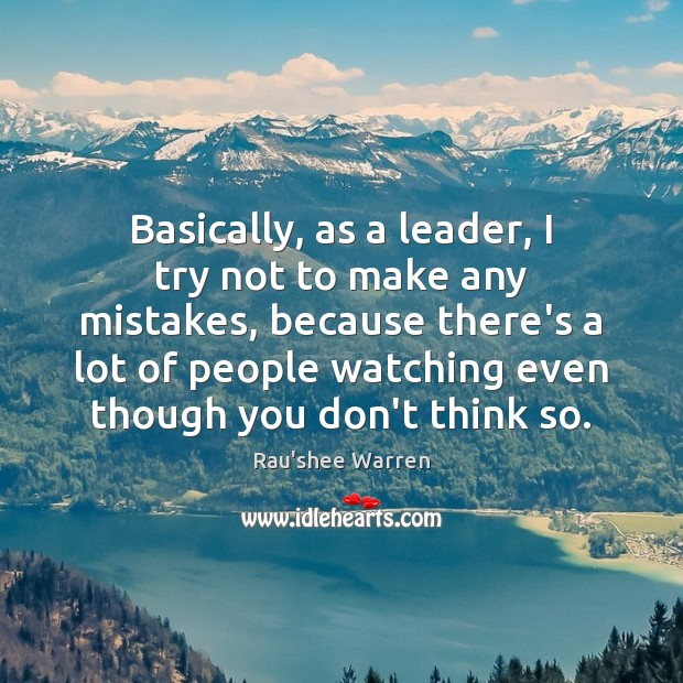 Basically, as a leader, I try not to make any mistakes, because Image