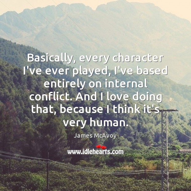 Image, Basically, every character I've ever played, I've based entirely on internal conflict.